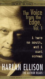The Voice from the Edge: I Have No Mouth, and I Must Scream - Harlan Ellison