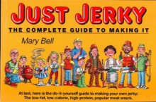 JUST JERKY: The Complete Guide to Making It - Mary Bell