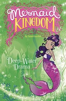 Deep-Water Drama (Mermaid Kingdom) - Janet Gurtler,Katie Wood