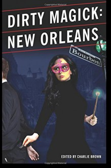 Dirty Magick: New Orleans - Charlie Brown