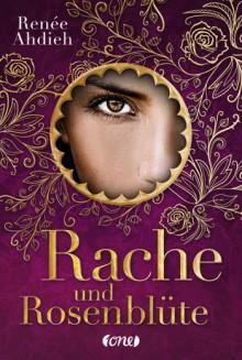 Rache und Rosenblüte - Renee Ahdieh,Martina M. Oepping