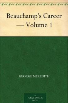 Beauchamp's Career - Volume 1 - George Meredith