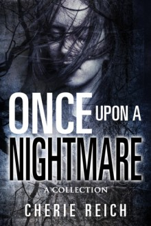 Once upon a Nightmare: A Collection - Cherie Reich