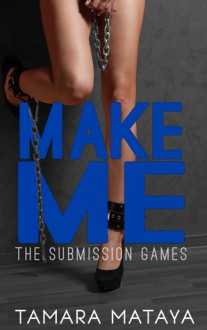 Make Me (The Submission Games, #1) - Tamara Mataya