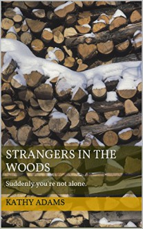 Strangers in the Woods: Suddenly you're not alone. - Kathy Adams