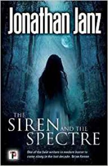 The Siren and The Spectre (Fiction Without Frontiers) - Jonathan Janz