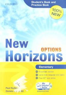 New Horizons Options. Elementary. Student's book-Pratice book-My digital book. Con espansione online. Per le Scuole superiori. Con CD-ROM - Paul Radley,Daniela Simonetti