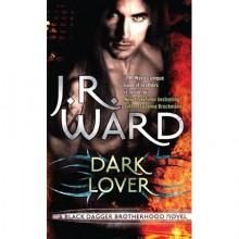 Dark Lover (Black Dagger Brotherhood, #1) - J.R. Ward