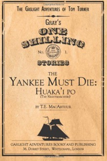 The Yankee Must Die: Huaka'i Po (the Nightmarchers) (The Gaslight Adventures of Tom Turner) (Volume 1) - T. E. MacArthur
