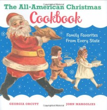 The All-American Christmas Cookbook: Family Favorites from Every State - Georgia Orcutt, John Margolies