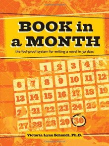 Book in a Month: The Fool-Proof System for Writing a Novel in 30 Days - Victoria Lynn Schmidt