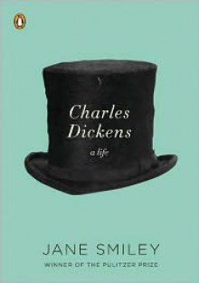 Charles Dickens: A Life - Jane Smiley