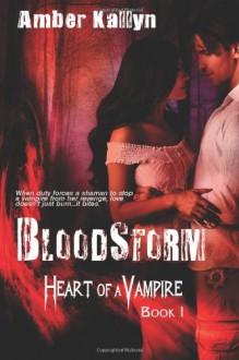 Bloodstorm (Heart of a Vampire, Book 1) (Volume 1) - Amber Kallyn