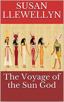The Voyage of the Sun God - Susan Llewellyn