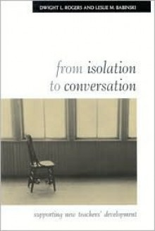 From Isolation to Conversation: Supporting New Teachers' Development - Dwight L. Rogers, Leslie M. Babinski