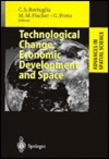 Technological Change, Economic Development and Space - Cristoforo S. Bertuglia, Manfred M. Fischer