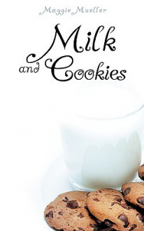 Milk and Cookies - Maggie Mueller