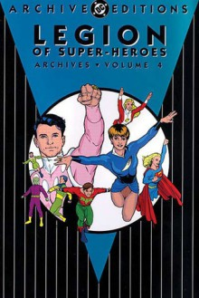 Legion of Super-Heroes Archives, Vol. 4 - Jerry Siegel,Bob Kahan