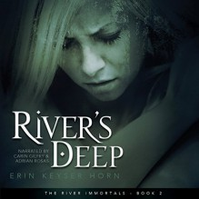 River's Deep: The River Immortals, Book 2 - Erin Keyser Horn,Carin Gilfry,Adrian Rosas,Superstorm Productions