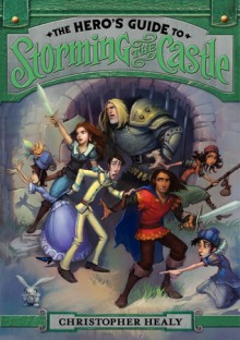 The Hero's Guide to Storming the Castle - Christopher Healy, Todd Harris (Illustrator)