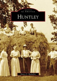 Huntley, Illinois (Images of America Series) - Nancy S. Bacheller