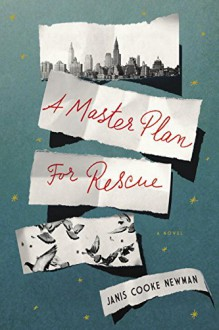 A Master Plan for Rescue: A Novel - Janis Cooke Newman