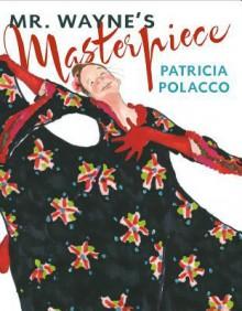 Mr. Wayne's Masterpiece - Patricia Polacco