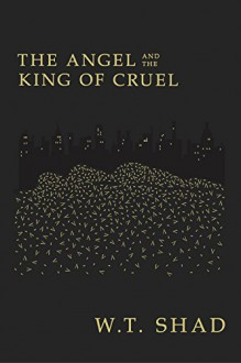 The Angel and the King of Cruel (Nayenezgani Book 1) - W.T. Shad, Barbara Kindness