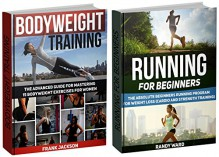 Bodyweight Training Box Set: The Advanced Guide For Mastering 15 Bodyweight Exercises for Women plus Beginners Running Program for Weight Loss (Bodyweight ... and workouts, Running For Beginners) - Frank Jackson, Randy Ward
