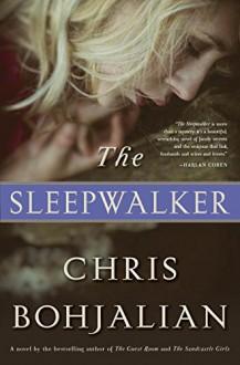 The Sleepwalker: A Novel - Chris Bohjalian