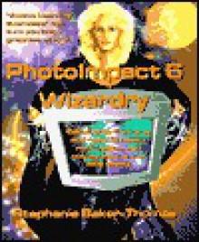 PhotoImpact 6 Wizardry - Stephanie Baker-Thomas