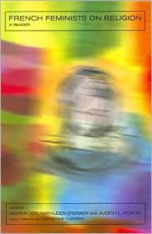 French Feminists on Religion: A Reader - Morny Joy, Kathleen O'Grady, Judith Poxon