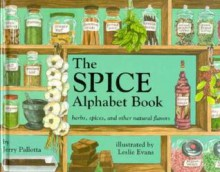 The Spice Alphabet Book: Herbs, Spices, and Other Natural Flavors - Jerry Pallotta, Leslie Evans