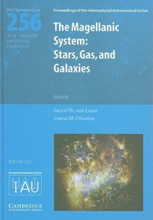 The Magellanic System: Stars, Gas, and Galaxies - Jacco Th Van Loon, Jacco Th. Van Loon, Jacco Th Van Loon