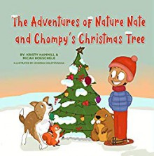 The Advenutures of Nature Nate and Chompy's Christmas Tree - Kristy Hammill,Micah Hoeschele,Evgenia Dolotovskaia
