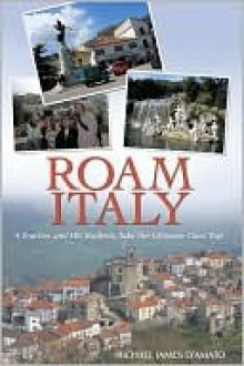 Roam Italy: A Teacher and His Students Take the Ultimate Class Trip - Michael D'Amato