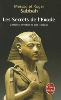 Les Secrets de L Exode - M. R. Sabbah, Messod Sabbah