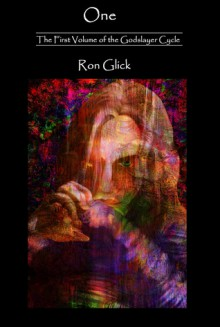 One (The Godslayer Cycle Volume 1) - Ron Glick, Pamela L Phelps