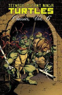 Teenage Mutant Ninja Turtles Classics Volume 6 - Matt Howarth, Rick McCollum, Bill Anderson, Paul Jenkins, A.C. Farley