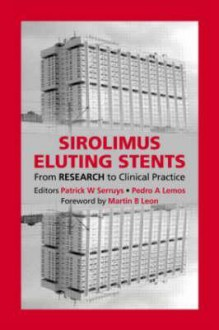 Sirolimus Eluting Stents: From Research To Clinical Practice - Patrick W. Serruys, Pedro A. Lemos