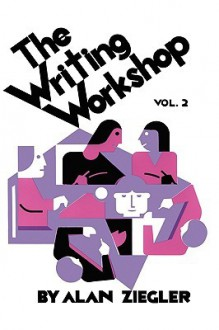 The Writing Workshop: How to Teach Creative Writing Volume 2 - Alan Ziegler