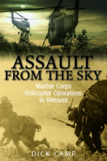 Assault from the Sky: U.S Marine Corps Helicopter Operations in Vietnam - Dick Camp