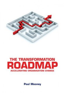The Transformation Roadmap: Accelerating Organisation Change - Paul Mooney