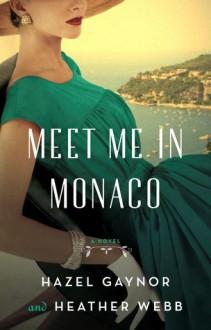 Meet Me in Monaco - Heather Webb, Hazel Gaynor