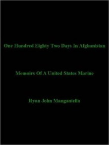 One Hundred Eighty Two Days In Afghanistan - Ryan John Manganiello