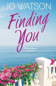 Finding You (Destination Love) - Jo Watson