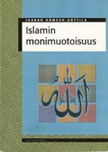 Islamin monimuotoisuus - Jaakko Hämeen-Anttila