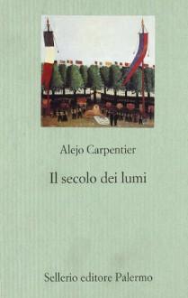 Il secolo dei lumi - Alejo Carpentier, A. Morino