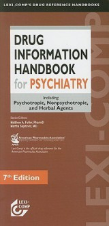 Drug Information Handbook for Psychiatry: Including Psychotropic, Nonpsychotropic, and Herbal Agents - Matthew A. Fuller, Martha Sajatovic