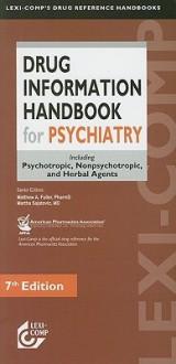 Drug Information Handbook for Psychiatry: Including Psychotropic, Nonpsychotropic, and Herbal Agents - Matthew A. Fuller, Martha Sajatovic